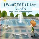I Want to Pet the Ducks, Mark Eichler, 1495396827