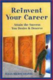 Reinvent Your Career : Attain the Success You Desire and Deserve, Solovic, Susan Wilson, 1564146820