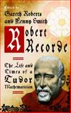 Robert Recorde : The Life and Times of a Tudor Mathematician, Roberts, Smith, 070832682X