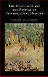 The Holocaust and the Revival of Psychological History, Hughes, Judith M., 1107056829