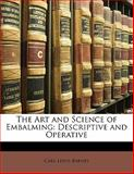 The Art and Science of Embalming, Carl Lewis Barnes, 1142846822