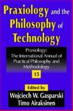 Praxiology and the Philosophy of Technology Vol. 15 : The International Annual of Practical Philosophy and Methodology, , 1412806828