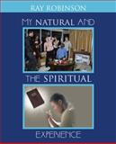My Natural and the Spiritual Experience, Ray Robinson, 1490716823
