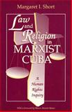 Law and Religion in Marxist Cuba : A Human Rights Inquiry, Short, Margaret I., 156000682X