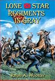 Lone Star Regiments in Gray, Ralph A. Wooster, 1571686827