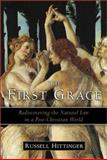 The First Grace : Rediscovering the Natural Law in a Post-Christian World, Hittinger, Russell, 188292682X