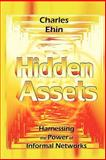 Hidden Assets : Harnessing the Power of Informal Networks, Ehin, Charles, 0387256822
