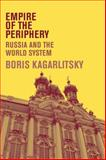 Empire of the Periphery : Russia and the World System, Kagarlitsky, Boris, 074532682X