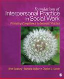Foundations of Interpersonal Practice in Social Work : Promoting Competence in Generalist Practice, Seabury, Brett A. and Seabury, Barbara, 1412966825