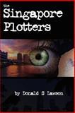 The Singapore Plotters, Donald S. Lawson, 1420886827
