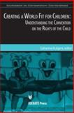Creating a World Fit for Children : Understanding the un Convention on the Rights of the Child, Catherine Rutgers, 1932716823