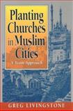Planting Churches in Muslim Cities : A Team Approach, Livingstone, Gregory, 0801056829
