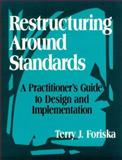 Restructuring Around Standards : A Practitioner's Guide to Design and Implementation, Foriska, Terry J., 0803966822