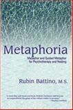 Metaphoria : Metaphor and Guided Metaphor for Psychotherapy and Healing, Battino, Rubin, 1899836829