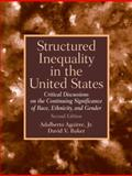 Structured Inequality in the United States : Critical Discussions on the Continuing Significance of Race, Ethnicity, and Gender, Adalberto Aguirre Jr., David V. Baker, 0132256827
