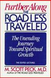 Further along the Road Less Traveled : The Unending Journey Toward Spiritual Growth, Peck, M. Scott, 0802726828