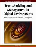 Trust Modeling and Management in Digital Environments: from Social Concept to System Development : From Social Concept to System Development, , 1615206825