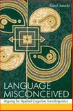 Language Misconceived : Arguing for Applied Cognitive Sociolinguistics, Janicki, Karol, 080585682X