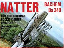 Natter and Other German Rocket Jet Projects, Joachim Dressel, 0887406823