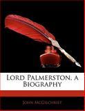 Lord Palmerston, a Biography, John. McGilchrist, 1141806827