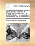 Travelling Memorandums, Made in a Tour upon the Continent of Europe, in the Years 1786, 1787, and 1788; by the Honourable Lord Gardenstone, Francis Garden Gardenstone, 1170376827