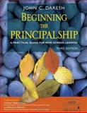 Beginning the Principalship : A Practical Guide for New School Leaders, Daresh, John C., 1412926823