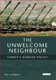 The Unwelcome Neighbour : Turkey's Kurdish Policy, Lundgren, Asa, 1850436827