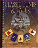 Classic Tunes and Tales : Ready-to-Use Music Listening Lessons and Activities for Grades K-8, Kline, Tod F., 0137626835