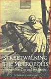 Streetwalking the Metropolis : Women, the City, and Modernity, Parsons, Deborah L., 0198186835