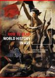 How to Read World History in Art, Flavio Febbraro and Burkhard Schwetje, 0810996839