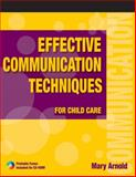 Effective Communication Techniques for Child Care, Arnold, Mary E., 1401856837