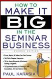 How to Make It Big in the Seminar Business, Karasik, Paul, 0071426833