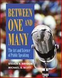 Between One and Many : The Art and Science of Public Speaking, Brydon, Steven R. and Scott, Michael D., 007340683X