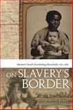On Slavery's Border : Missouri's Small Slaveholding Households, 1815-1865, Mutti Burke, Diane, 0820336831