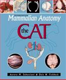 Mammalian Anatomy : The Cat, Sabastiani, Aurora M. and Fishbeck, Dale W., 0895826836