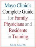 Mayo Clinic's Complete Guide for Family Physicians and Residents in Training, Bratton, Robert L., 007134683X