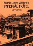 Frank Lloyd Wright's Imperial Hotel, James, Cary, 0486256839