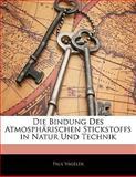 Die Bindung Des Atmosphärischen Stickstoffs in Natur Und Technik, Paul Vageler, 1141846837