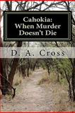 Cahokia: When Murder Doesn't Die, D. Cross, 1463526830