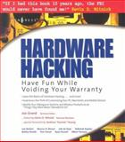 Hardware Hacking : Have Fun While Voiding Your Warranty, Grand, Joe and Russell, Ryan, 1932266836