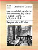 Nocturnal Visit a Tale in Four Volumes by Maria Regina Roche, Volume 4, Regina Maria Roche, 1170096832
