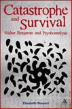 Catastrophe and Survival: Walter Benjamin and Psychoanalysis, Stewart, Elizabeth, 1441116834