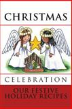 CHRISTMAS CELEBRATION ~ Our Festive Holiday Recipes, Rose Montgomery, 1499256833