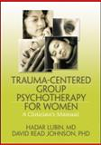 Trauma-Centered Group Psychotherapy for Women, Hadar Lubin and David Read Johnson, 0789036835