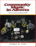 Community Music in Alberta : Some Good School House Stuff!, Lyon, George W., 1895176832