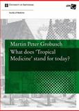 What does 'Tropical Medicine' stand for Today?, Grobusch, Martin Peter, 9056296833