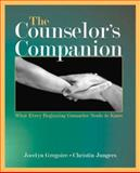 The Counselor's Companion : What Every Beginning Counselor Needs to Know, , 0805856838