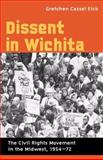 Dissent in Wichita : The Civil Rights Movement in the Midwest, 1954-72, Eick, Gretchen Cassel, 0252026837