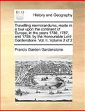 Travelling Memorandums, Made in a Tour upon the Continent of Europe, in the Years 1786, 1787, and 1788; by the Honourable Lord Gardenstone, Francis Garden Gardenstone, 1170376835