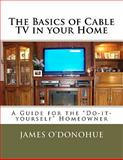 The Basics of Cable TV in Your Home, James O'Donohue, 1463586833